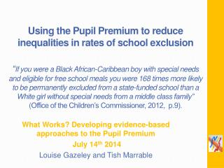 What Works?  Developing evidence-based approaches  to  the Pupil Premium  July 14 th 2014