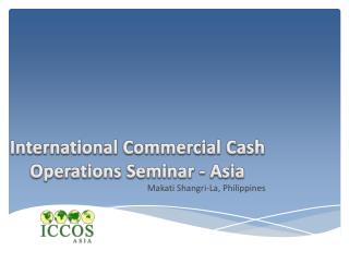 International Commercial Cash Operations Seminar - Asia