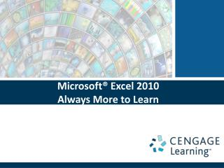 Microsoft® Excel  2010 Always  More to Learn