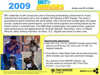 Sponsorship opportunity   350 (:20/:10 or :15/:15)  2009 BET Awards sponsorship     spots to run M-Su 6a-12m, from June