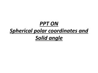 PPT ON  Spherical polar coordinates and Solid angle