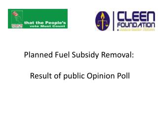 Planned Fuel Subsidy Removal:  Result of public Opinion Poll