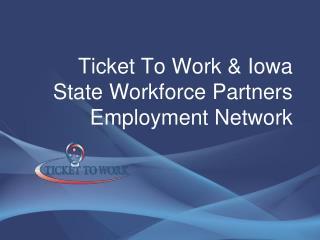 Ticket To Work & Iowa State Workforce Partners Employment Network