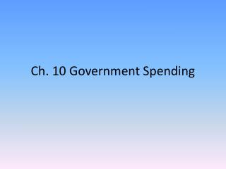 Ch. 10 Government Spending