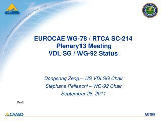 EUROCAE WG-78 / RTCA SC-214   Plenary13 Meeting  VDL SG / WG-92 Status