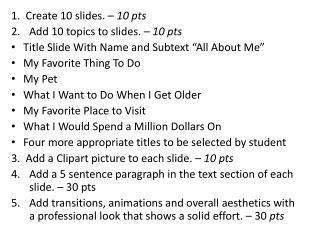 1.  Create 10 slides. –  10 pts Add 10 topics to slides. –  10 pts
