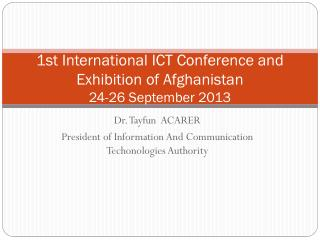 1st  International ICT Conference and Exhibition of Afghanistan 24-26 September 2013