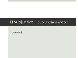 El  Subjuntivo :    Subjunctive Mood