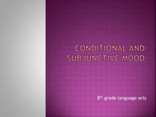 Conditional and  Subjunctive Mood