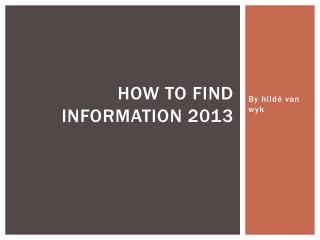 How to find information 2013