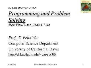ecs30 Winter 2012: Programming and Problem Solving # 21: Flex / Bison, JSON, Files
