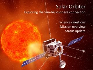 Solar Orbiter Exploring the Sun- heliosphere  connection