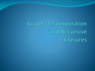 Graph Decomposition  and Recursive Closures