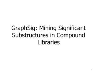 GraphSig : Mining Significant Substructures in Compound Libraries