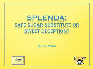 Splenda:  Safe  Sugar Substitute or Sweet Deception?