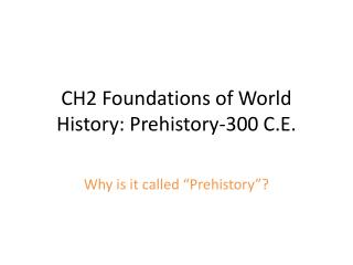 CH2 Foundations of World History: Prehistory-300 C.E.