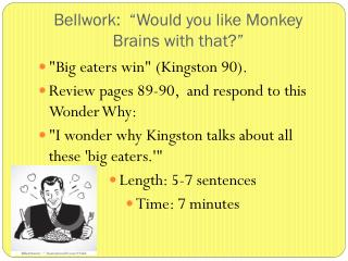 """Bellwork :  """"Would you like  Monkey  Brains  with that?"""""""