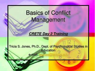 Basics of Conflict  Management  CRETE Day 2 Training  Tricia S. Jones, Ph.D., Dept. of Psychological Studies in Educatio