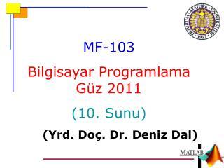 MF-10 3 Bilgisayar Programlama Güz 2011 ( 10 .  Sunu ) ( Yrd . Do ç . Dr.  Deniz  Dal)