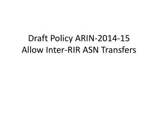 Draft Policy ARIN -2014-15 Allow Inter-RIR ASN Transfers