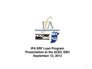 IFA SRF Loan Program Presentation to the ACEC  EBC September 12, 2013