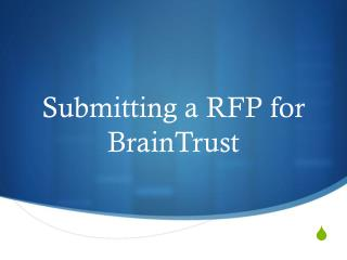 Submitting a RFP for  BrainTrust