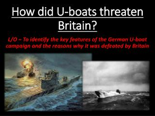 How did U-boats threaten Britain?