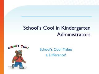 School's Cool in Kindergarten Administrators