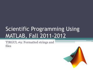 Scientific Programming Using MATLAB, Fall  2011-2012