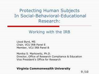 Protecting Human Subjects  In Social-Behavioral-Educational  Research:   Working with the IRB