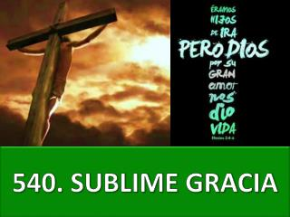 540.  SUBLIME GRACIA