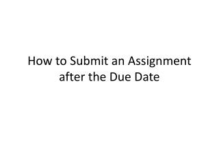 How to Submit an Assignment after the Due Date