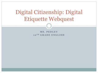 Digital Citizenship: Digital Etiquette  Webquest