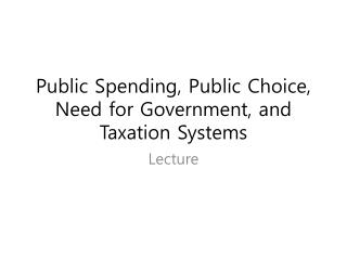 Public Spending, Public Choice, Need for Government, and Taxation Systems