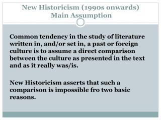 New Historicism ( 1990s onwards) Main Assumption