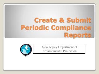 Create & Submit Periodic Compliance Reports