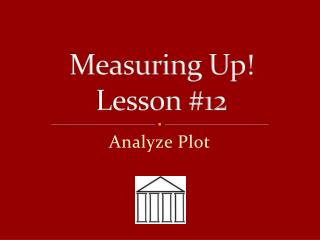 Measuring Up! Lesson # 12
