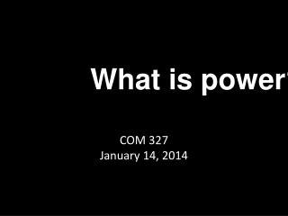 COM 327 January 14, 2014