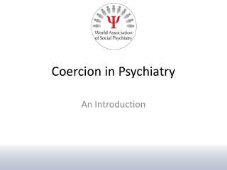 Coercion in Psychiatry