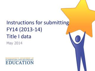 Instructions for submitting  FY14 (2013-14)  Title I data
