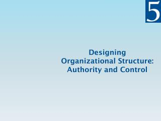 Designing  Organizational  Structure :  Authority and  Control