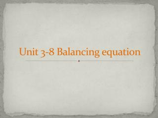 Unit 3-8 Balancing equation