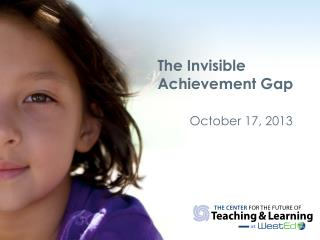 The Invisible Achievement Gap October 17, 2013