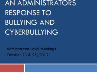 An Administrators Response to Bullying and  Cyberbullying