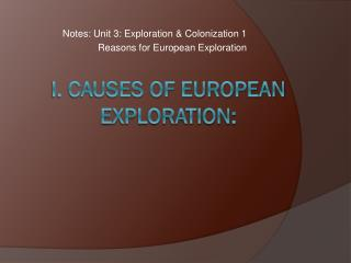 I. Causes of European Exploration: