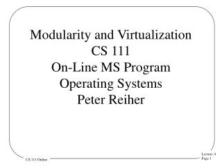 Modularity and Virtualization CS 111 On-Line MS Program Operating  Systems  Peter Reiher