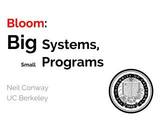 Bloom : Big  Systems, Small Programs