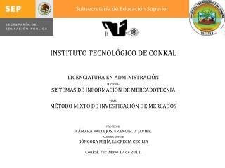 INSTITUTO TECNOLÓGICO DE CONKAL LICENCIATURA EN ADMINISTRACIÓN MATERIA: