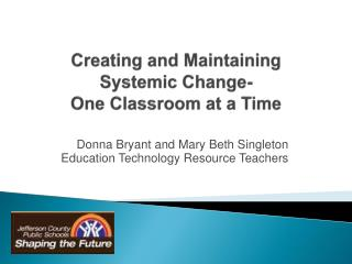 Creating and Maintaining Systemic Change-  One Classroom at a Time