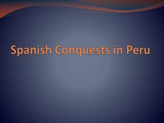 Spanish Conquests in Peru